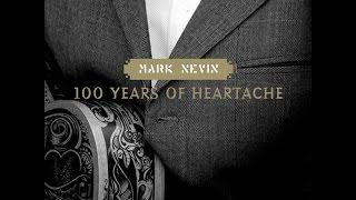 MARK NEVIN - 100 Years of Heartache