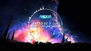 Gazzo ft. Y LUV - Never Touch The Ground [VS2U]