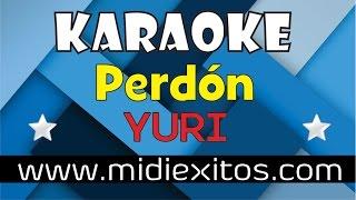 PERDÓN - YURI - KARAOKE [HD]