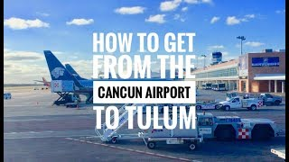 How to get from the Cancun Airport to Tulum Mexico