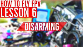 FPV Lesson 6: What is Disarming and Why Practice It - FPV Drone Flight Training