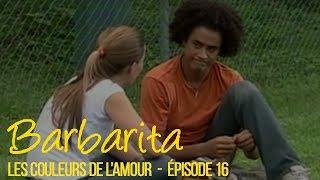 BARBARITA, les couleurs de l'amour - EP 16 -  Complet en français