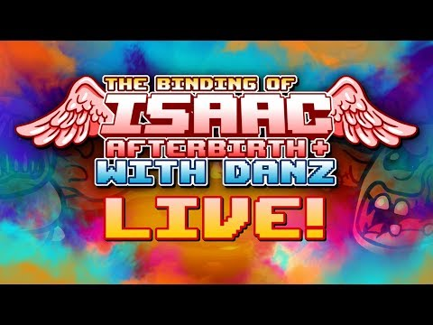 The Binding of Isaac: Afterbirth+ with Danz LIVE!