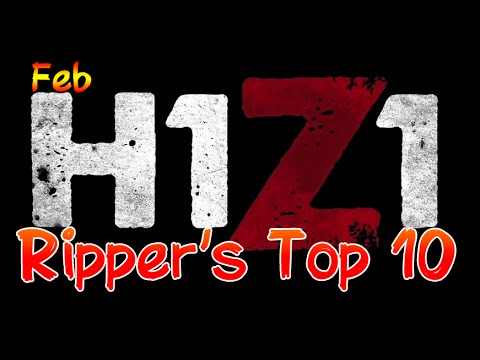H1Z1 - Ripper's Top 10 Kills for February
