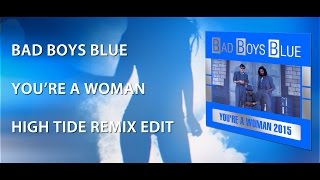 Bad Boys Blue - You're A Woman 2015 (High Tide Remix Edit) - Official Music Video