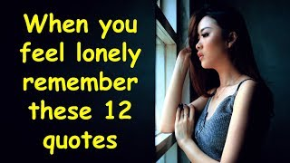 When You Feel Lonely Remember These 12 Quotes | Being Alone Saying and Quotes