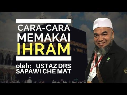 Video Cara-Cara Memakai Ihram - Ustaz Drs Sapawi Che Mat