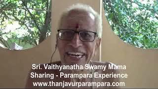 Sri. Vaithyanathaswamy Mama Sharing Parampara Experience