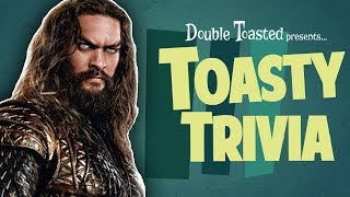 TOASTY TRIVIA EPISODE #3 - AQUAMAN - Double Toasted