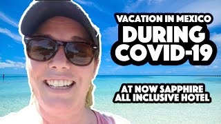 VACATION In MEXICO During COVID19 At Now Sapphire ALL-INCLUSIVE Resort