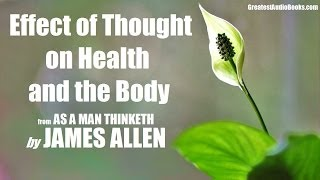 JAMES ALLEN: Effect of Thought on Health and the Body - FULL AudioBook Excerpt  