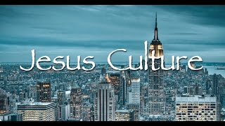 Jesus Culture - Did You Feel the Mountains Tremble