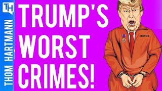 An Incomplete List of Trump's Worst Crimes!