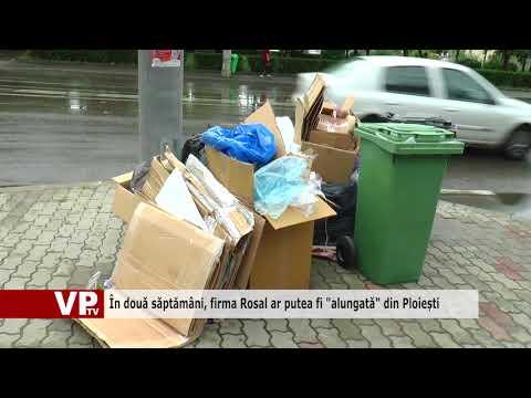 """În două săptămâni, firma Rosal ar putea fi """"alungată"""" din Ploiești"""