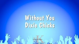 Without You - Dixie Chicks (Karaoke Version)