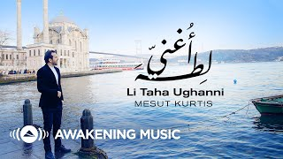 Mesut Kurtis - Li Taha Ughanni | مسعود كُرتِس - لطه أغنّي