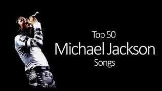 Top 50 Michael Jackson Songs