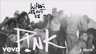 P!nk   What About Us   1 Hour