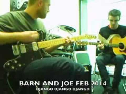 BARN AND JOE - DJANGO DJANGO DJANGO FEB 2014 TAKE 1