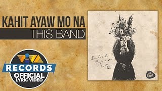 Kahit Ayaw Mo Na   This Band [Official Lyric Video]