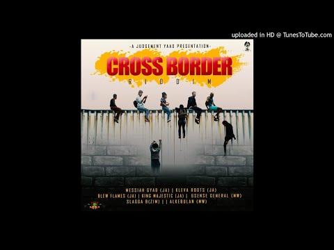 Cross Border Riddim Mix (Full Jan 2019) Feat. Messiah Gyad Alkebulan Slagga B Kleva Roots Blew