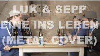 Luk & Sepp   Eine Ins Leben (Pizzera & Jaus Metal Cover)
