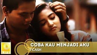 T'Cash - Coba Kau Menjadi Aku (Official MV)