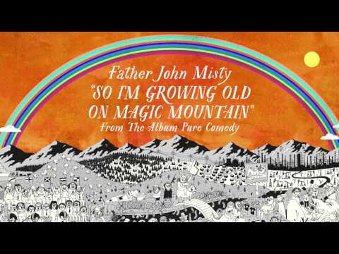 Father John Misty So Im Growing Old On Magic Mountain Chords