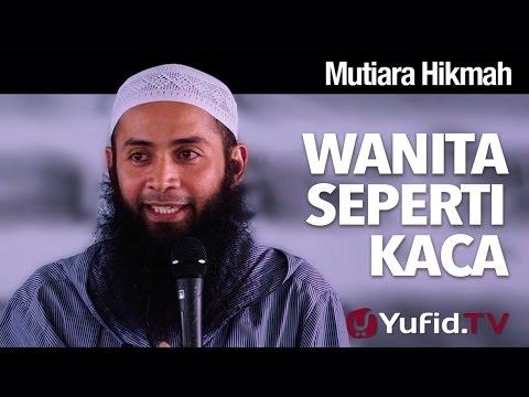 Video Mutiara Hikmah: Wanita Seperti Kaca - Ustadz DR Syafiq Riza Basalamah, MA.