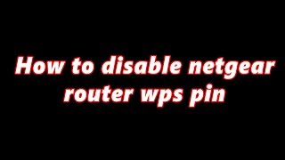 How to disable netgear router wps pin || By Pro Tutorials BD