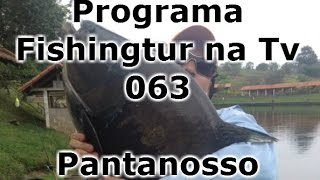 Programa Fishingtur na TV 063 - Pantanosso Pescarias