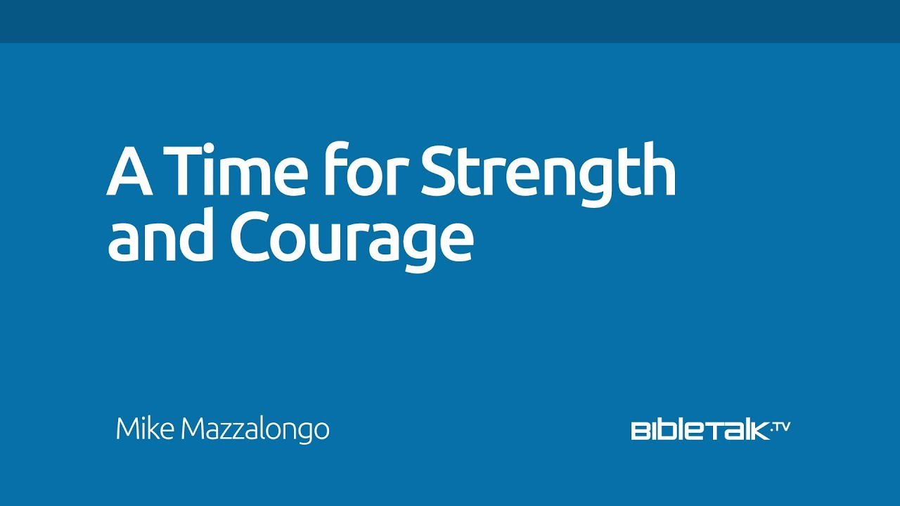 A Time for Strength and Courage