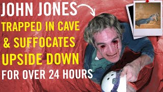 JOHN JONES - Man Slowly Dies In Cave After Getting Stuck Upside Down for 27+ Hours (w/ live footage)