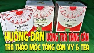 TRÀ THẢO MỘC TĂNG CÂN VY&TEA NHẬN BIẾT TRÀ VY TEA THẬT