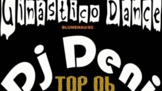Top 06 Dj Deni (Ginástico Dance Bnu/sc)