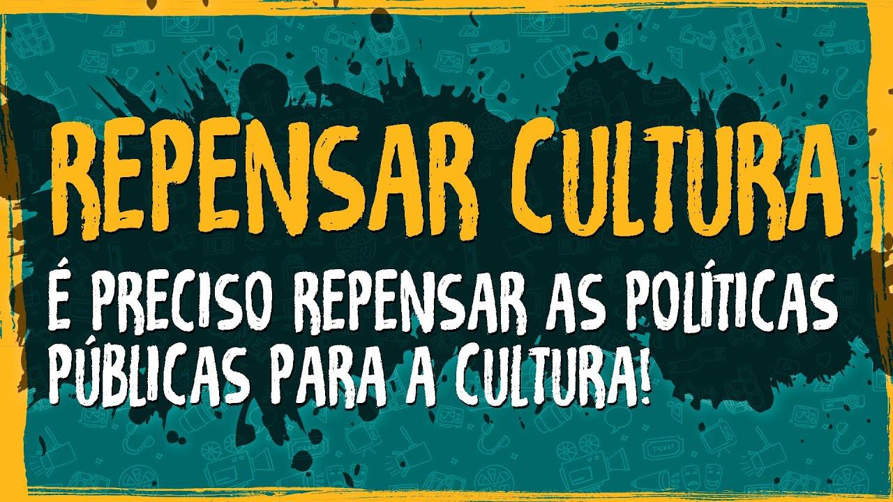É Preciso Repensar as Políticas Públicas para a Cultura!