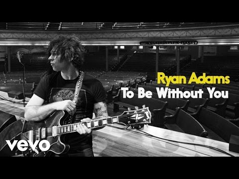 Ryan Adams - To Be Without You (Audio)