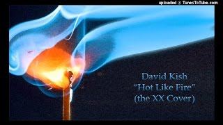 David Kish - Hot Like Fire (the XX Cover)