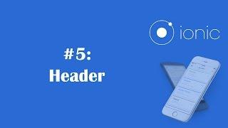Ionic Framework Tutorial 5: Header