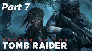 SHADOW OF THE TOMB RAIDER Walkthrough Part 7 [1080p HD 60FPS Ps4 Pro] - No Commentary Gameplay