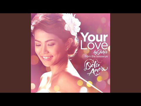 Your Love (Dolce Amore Teleserye Theme)