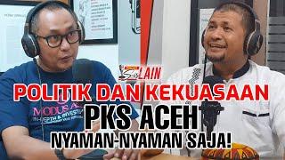[PODCAST SISI LAIN] Politik dan Kekuasaan, PKS Aceh Nyaman-Nyaman Saja!