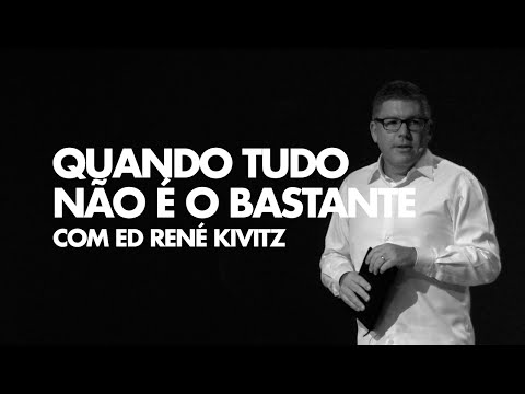 Ed René Kivitz - Quando tudo não é o bastante.