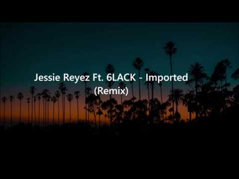 Jessie Reyez Ft. 6LACK - Imported (Lyrics) - Precious Music