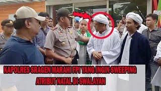 SKAKMAT KAPOLRES Sragen Marahi HabisHabisan FPI Yang Ingin Sweeping Atribut Natal DiSwalayan