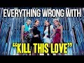 Everything Wrong With BLACKPINK Kill This Love