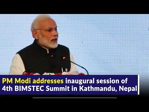 PM Modi addresses inaugural session of 4th BIMSTEC Summit in Kathmandu, Nepal