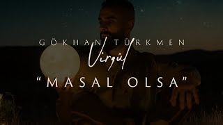 Masal Olsa [Official Audio Video]   Gökhan Türkmen #Virgül #MasalOlsa