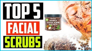 Top 5 Best Facial Scrubs In 2020