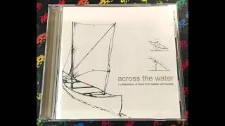 Choke / Adhesive / Layaway Plan / Astream ‎– Across The Water (Full)